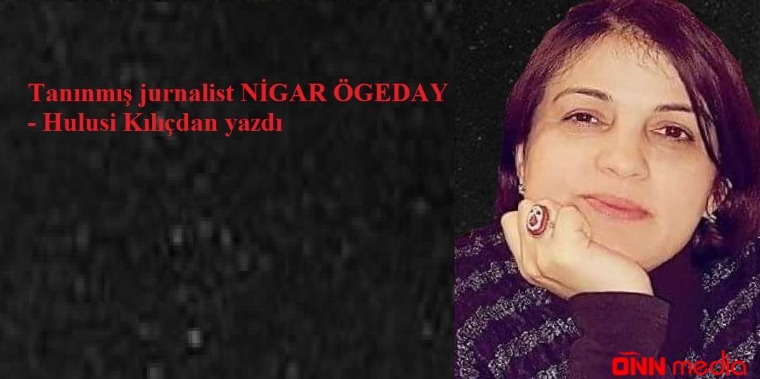 Nigar Ögeday – Hulusi Kılıçdan yazdı