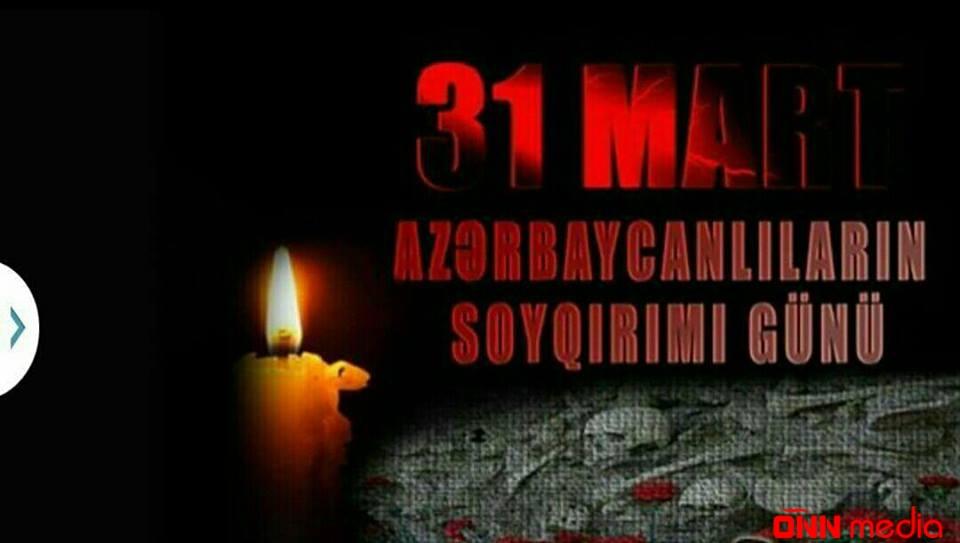 31 mart Azərbaycanlıların SOYQIRIMI GÜNÜDÜR