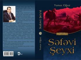 """Yunus Oğuzun """"Səfəvi Şeyxi"""" tarixi romanı çap olunub"""