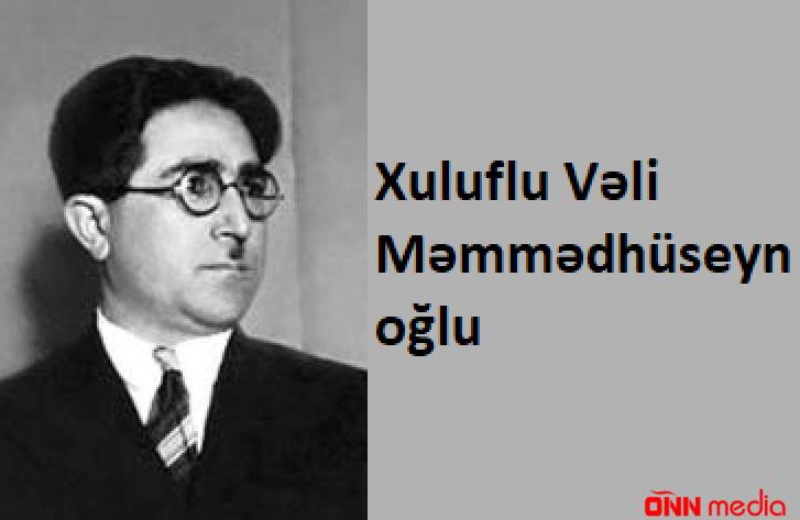 26 may Xuluflu Vəli Məmmədhüseyn oğlunun doğulduğu gündür