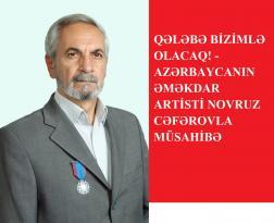 """Novruz Cəfərov: """"Qələbə bizimlə olacaq!"""" – MÜSAHİBƏ"""
