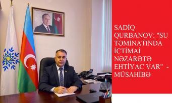 """Sadiq Qurbanov: """"Su təminatında ictimai  nəzarətə  ehtiyac var""""  – MÜSAHİBƏ"""