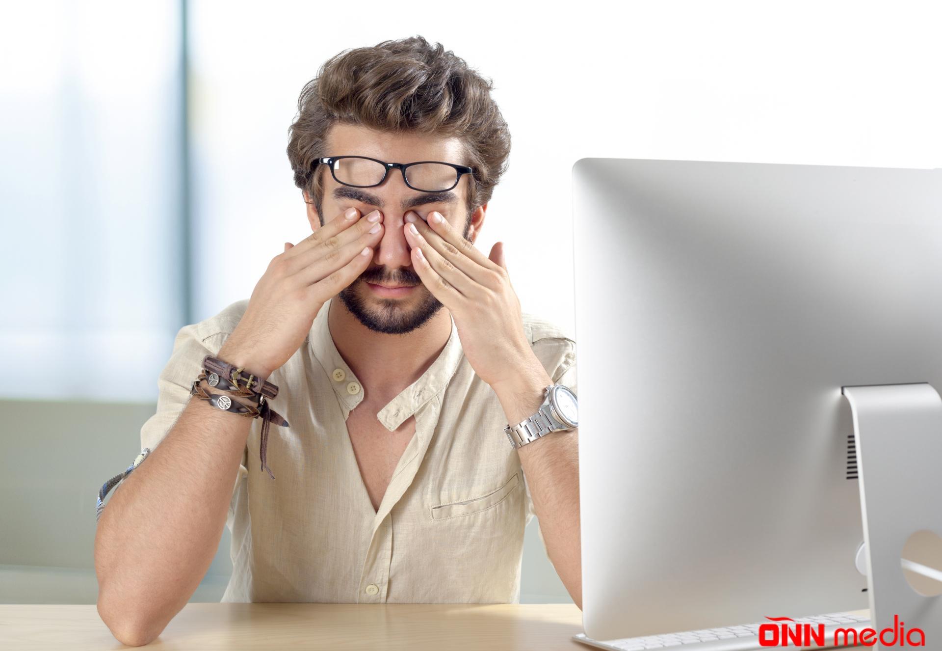 Gözləriniz yorğun və xəstədir? – BUNLARI EDİN