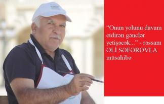 """Əli Səfərov: """"Onun yolunu davam etdirən gənclər  yetişəcək…"""" – MÜSAHİBƏ"""